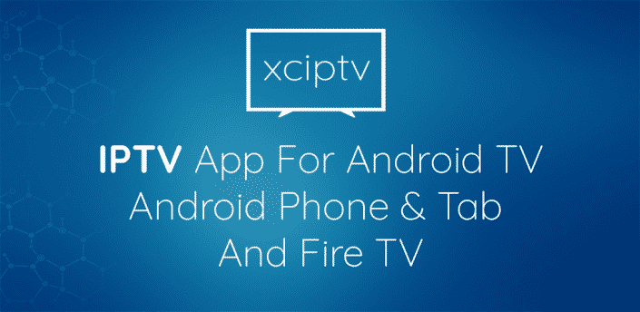 XCIPTV ANDROID PLAYER TV