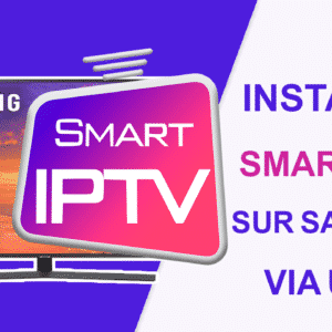 Comment installer IPTV l'application Smart IPTV sur Samsung via une clé USB