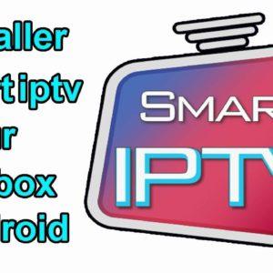 TUTO : COMMENT INSTALLER ET CONFIGURER SMART IPTV POUR SMART TV ET TV BOX ? [VIDÉO]