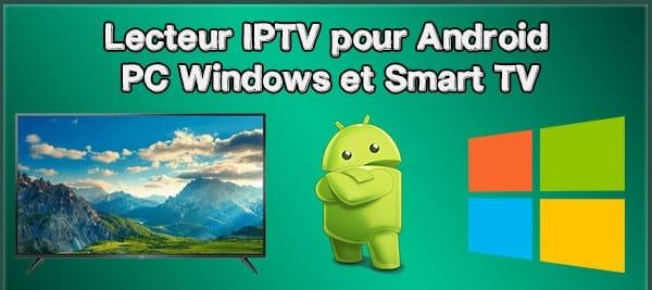 Meilleur lecteur IPTV pour Android, PC Windows, Abonnement IPTV (Notre Avis)